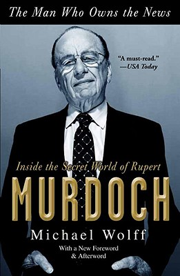 Image for The Man Who Owns the News: Inside the Secret World of Rupert Murdoch