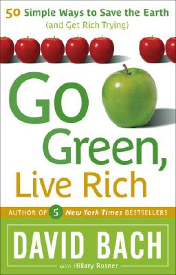 Go Green, Live Rich: 50 Simple Ways to Save the Earth and Get Rich Trying, Bach, David; Rosner, Hillary