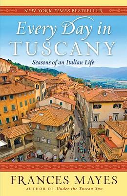 Every Day in Tuscany: Seasons of an Italian Life, Frances Mayes