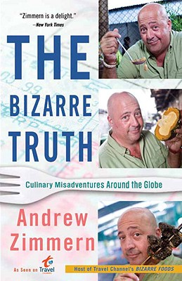 Image for The Bizarre Truth: How I Walked Out the Door Mouth First . . . and Came Back Shaking My Head