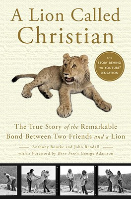 Image for A Lion Called Christian: The True Story of the Remarkable Bond Between Two Friends and a Lion