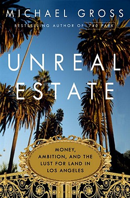 Image for UNREAL ESTATE MONEY, AMBITION, AND THE LUST FOR LAND IN LOS ANGELES