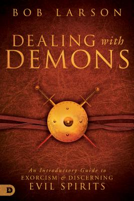 Image for Dealing with Demons: An Introductory Guide to Exorcism and Discerning Evil Spirits