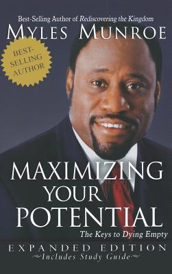 Maximizing Your Potential: The Keys to Dying Empty (Expanded), Munroe, Myles