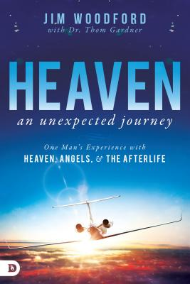 Image for Heaven, an Unexpected Journey: One Man's Experience with Heaven, Angels, and the Afterlife