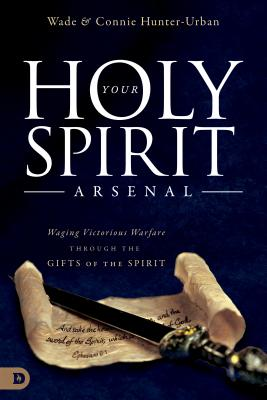 Image for Your Holy Spirit Arsenal: Waging Victorious Warfare Through the Gifts of the Spirit