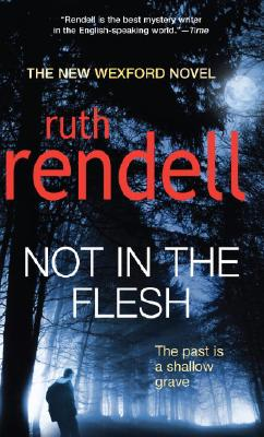 NOT IN THE FLESH, Rendell, Ruth