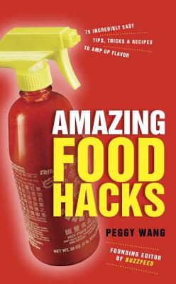 Image for Amazing Food Hacks: 75 Incredibly Easy Tips, Tricks, and Recipes to Amp Up Flavor