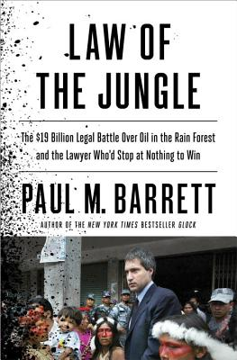 Image for Law of the Jungle: The $19 Billion Legal Battle Over Oil in the Rain Forest and the Lawyer Who'd Stop at Nothing to Win