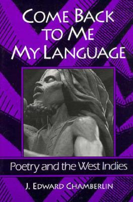 Image for Come Back to Me My Language : Poetry and the West Indies