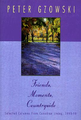 Image for Friends, Moments, Countryside: Selected Columns from Canadian Living, 1993-98