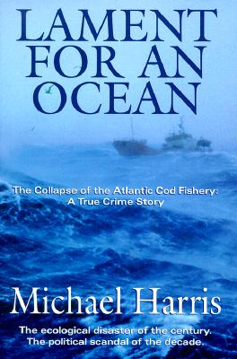 Image for Lament for an Ocean: The Collapse of the Atlantic Cod Fishery, A True Crime Story