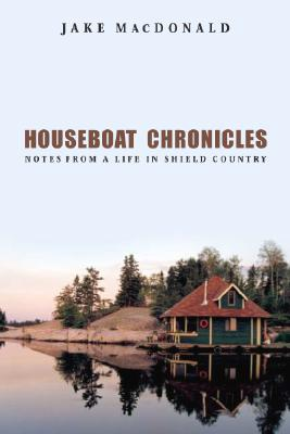 Image for Houseboat Chronicles: Notes from a Life in Shield Country