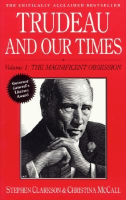 Image for Trudeau and our Times Vol 1: The Magnificent Obsession