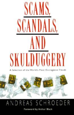Image for Scams Scandals And Skulduggery: A Selection Of The World's Most Outrageous Frauds