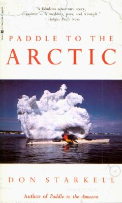 Image for Paddle to the Arctic: The Incredible Story of a Kayak Quest Across the Roof of the World