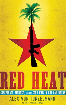 Red Heat Conspiracy, Murder & the Cold War in the Caribbean, Von Tunzelmann, Alex