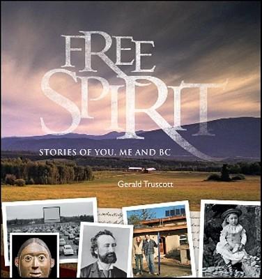 Free Spirit: Stories of You, Me and BC (Royal British Columbia Museum), Truscott, Gerald
