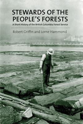 Image for Stewards of the People's Forests: A Short History of the British Columbia Forest Service