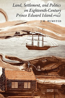 Land, Settlement, and Politics on Eighteenth-Century Prince Edward Island, BUMSTED, J. M.