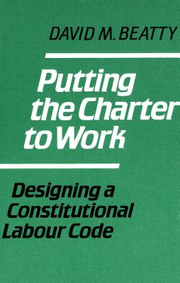 Image for Putting the Charter to Work: Designing a Constitutional Labour Code
