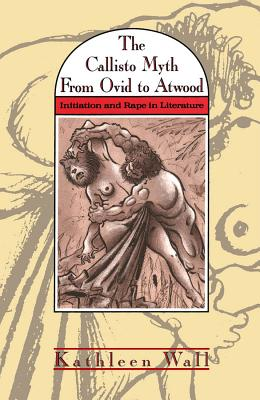 Image for The Callisto Myth from Ovid to Atwood : Initiation and Rape in Literature