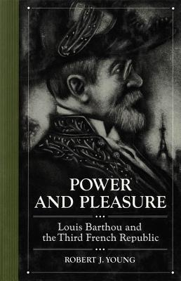 Image for Power and Pleasure: Louis Barthou and the Third French Republic