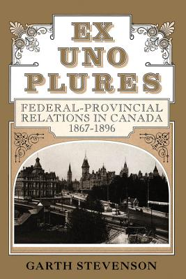 Image for Ex Uno Plures: Federal-Provincial Relations in Canada, 1867-1896