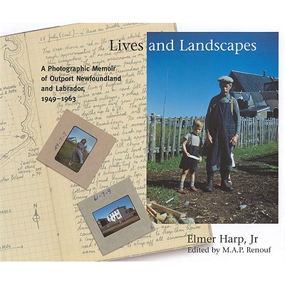 Image for Lives and Landscapes: A Photographic Memoir of Outport Newfoundland and Labrador, 1949-1963