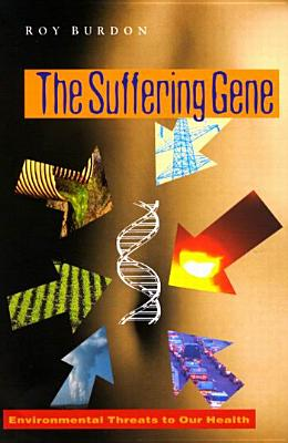 Image for The Suffering Gene: Environmental Threats to our Health