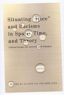 "Image for Situating ""Race"" And Racisms In Time, Space, and Theory: Critical Essays For Activists And Scholars"