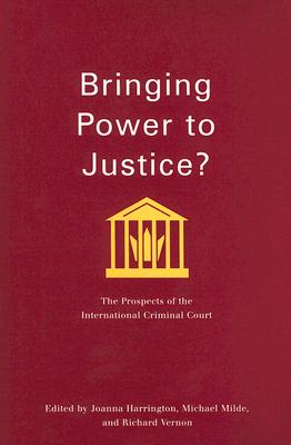 Image for Bringing Power to Justice?: The Prospects of the International Criminal Court (Studies in Nationalism and Ethnic Conflict)