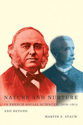 Image for Nature and Nurture in French Social Sciences, 1859-1914 and Beyond (McGill-Queen's Studies in the History of Ideas)