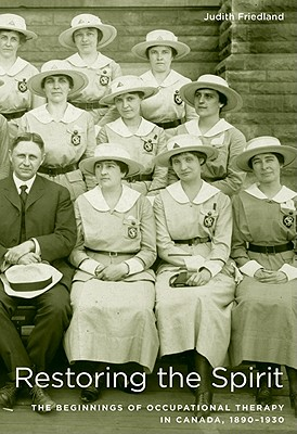 Image for Restoring the Spirit: The Beginnings of Occupational Therapy in Canada, 1890-1930