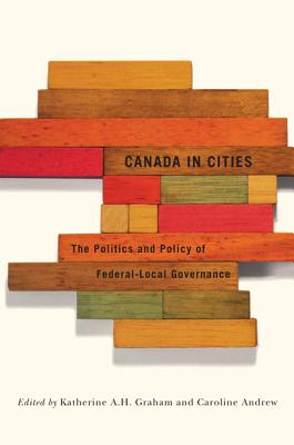 Image for Canada in Cities: The Politics and Policy of Federal-Local Governance (Volume 7) (Fields of Governance: Policy Making in Canadian Municipalities)