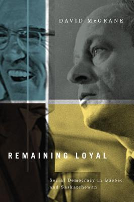 Image for Remaining Loyal: Social Democracy in Quebec and Saskatchewan