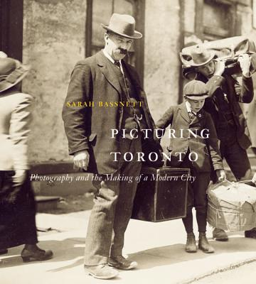 Image for Picturing Toronto: Photography and the Making of a Modern City (McGill-Queen's/Beaverbrook Canadian Foundation Studies in Art History)