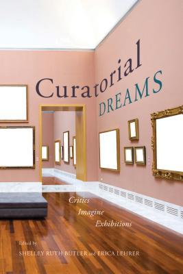 Image for Curatorial Dreams: Critics Imagine Exhibitions