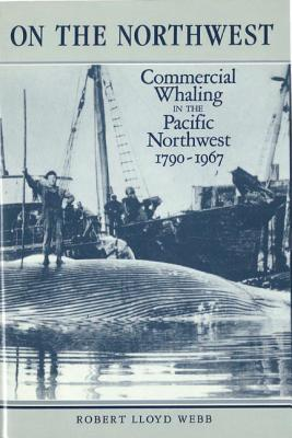 Image for On the Northwest: Commercial Whaling in the Pacific Northwest, 1790-1967 (Mellen Studies in Economics)