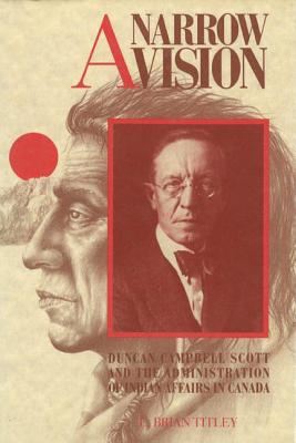 Image for A Narrow Vision: Duncan Campbell Scott and the Administration of Indian Affairs in Canada