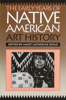 Image for The Early Years of Native American Art History: The Politics of Scholarship and Collecting (McLellan Endowed)