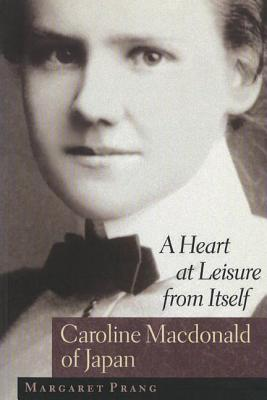 Image for A Heart at Leisure from Itself: Caroline Macdonald of Japan