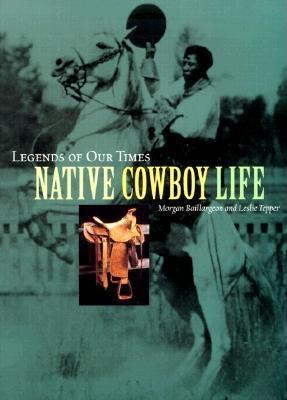 Image for Native Cowboy Life (Legends of Our Times)
