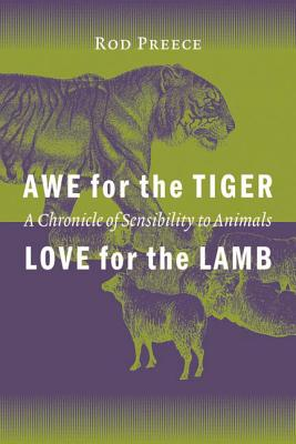 Image for Awe for the Tiger, Love for the Lamb: A Chronicle of Sensibility to Animals