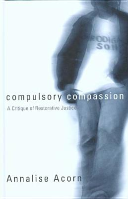 Image for Compulsory Compassion: A Critique of Restorative Justice (Law and Society)
