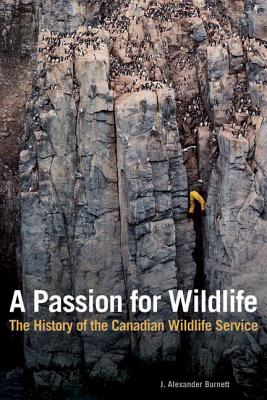 Image for A Passion for Wildlife: The History of the Canadian Wildlife Service