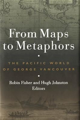 Image for From Maps to Metaphors: The Pacific World of George Vancouver