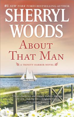 About That Man (A Trinity Harbor Novel), Sherryl Woods