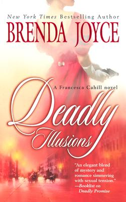 Deadly Illusions (#7 Cahill / Bragg Series), Brenda Joyce