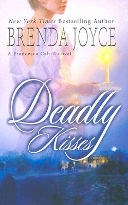 Deadly Kisses (Francesca Cahill Novels), Brenda Joyce